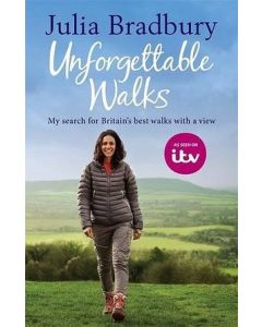 Unforgettable Walks by Julia Bradbury