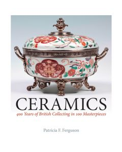 Ceramics: 400 Years of British Collecting in 100 Masterpieces