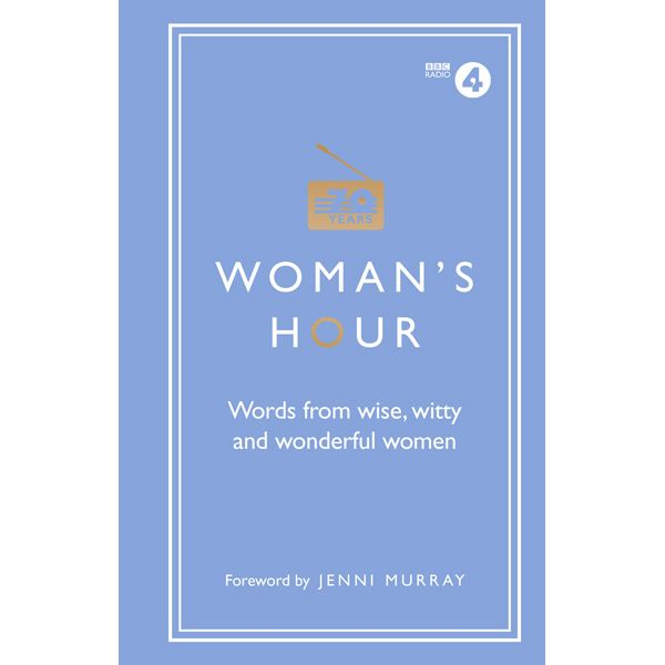 Woman's Hour: Wise Words From Great Women