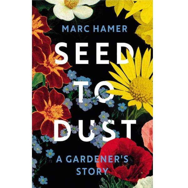 Seed To Dust, A Gardener's Story