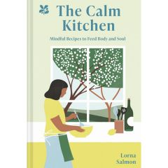 The Calm Kitchen, Mindful Recipes to Feed Body and Soul
