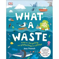 What a Waste: Rubbish, Recycling, and Protecting our Planet