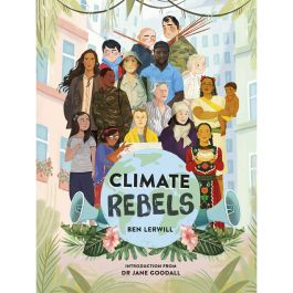 Climate Rebels by Ben Lerwill